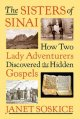 The sisters of Sinai : how two lady adventurers discovered the hidden Gospels