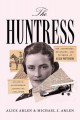 The huntress : the adventures, escapades, and triumphs of Alicia Patterson : aviatrix, sportswoman, journalist, publisher