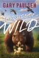 This side of wild : mutts, mares, and laughing dinosaurs