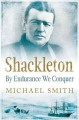 Shackleton : by endurance we conquer