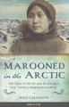 "Marooned in the Arctic : the true story of Ada Blackjack, the ""female Robinson Crusoe"""