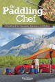 The paddling chef : a cookbook for canoeists, kayakers, and rafters / Dian Weimer
