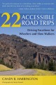 22 accessible road trips : driving vacations for wheelers and slow walkers / Candy B. Harrington ; photographs by Charles Pannell