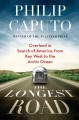 The longest road : overland in search of America from Key West to the Arctic Ocean / Philip Caputo