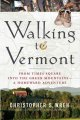 Walking to Vermont : from Times Square into the Green Mountains--a homeward adventure / Christopher S. Wren