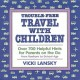 Trouble-free travel with children : over 700 helpful hints for parents on the go / by Vicki Lansky ; illustrations by Jack Lindstrom