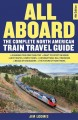 All aboard : the complete North American train travel guide / Jim Loomis