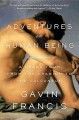 Adventures in human being : a grand tour from the cranium to the calcaneum / Gavin Francis