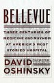 Bellevue : three centuries of medicine and mayhem at America's most storied hospital