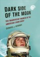 Dark side of the moon : the magnificent madness of the American lunar quest