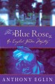 The blue rose / Anthony Eglin