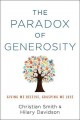 The paradox of generosity : giving we receive, grasping we lose