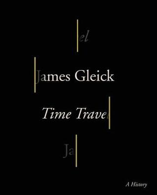Time travel : a history / James Gleick