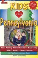 "Kids love Pennsylvania : your family travel guide to exploring ""kid-friendly"" Pennsylvania ; 600 fun stops & unique spots"