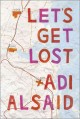 Let's get lost / Adi Alsaid
