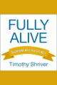 Fully alive discovering what matters most