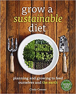 Grow a sustainable diet : planning and growing to feed ourselves                and the earth / Cindy Conner ; illustrations by Betsy Trice