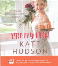 Pretty fun : creating and celebrating a lifetime of tradition /                Kate Hudson with Rachel Holtzman ; photographs by Amy                Neunsinger.