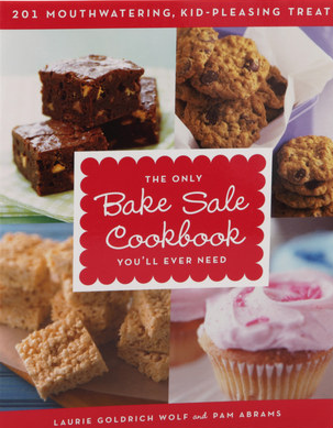 The only bake sale cookbook you'll ever need : 201 mouthwatering,                kid-pleasing treats