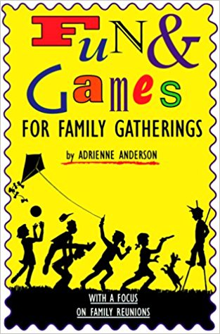 Fun & games for family gatherings, with a focus on reunions /                Adrienne E. Anderson.