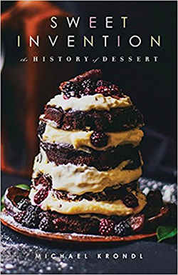 Sweet invention : a history of dessert / Michael Krondl.