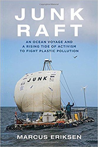 Junk raft : an ocean voyage and a rising tide of activism to                fight plastic pollution