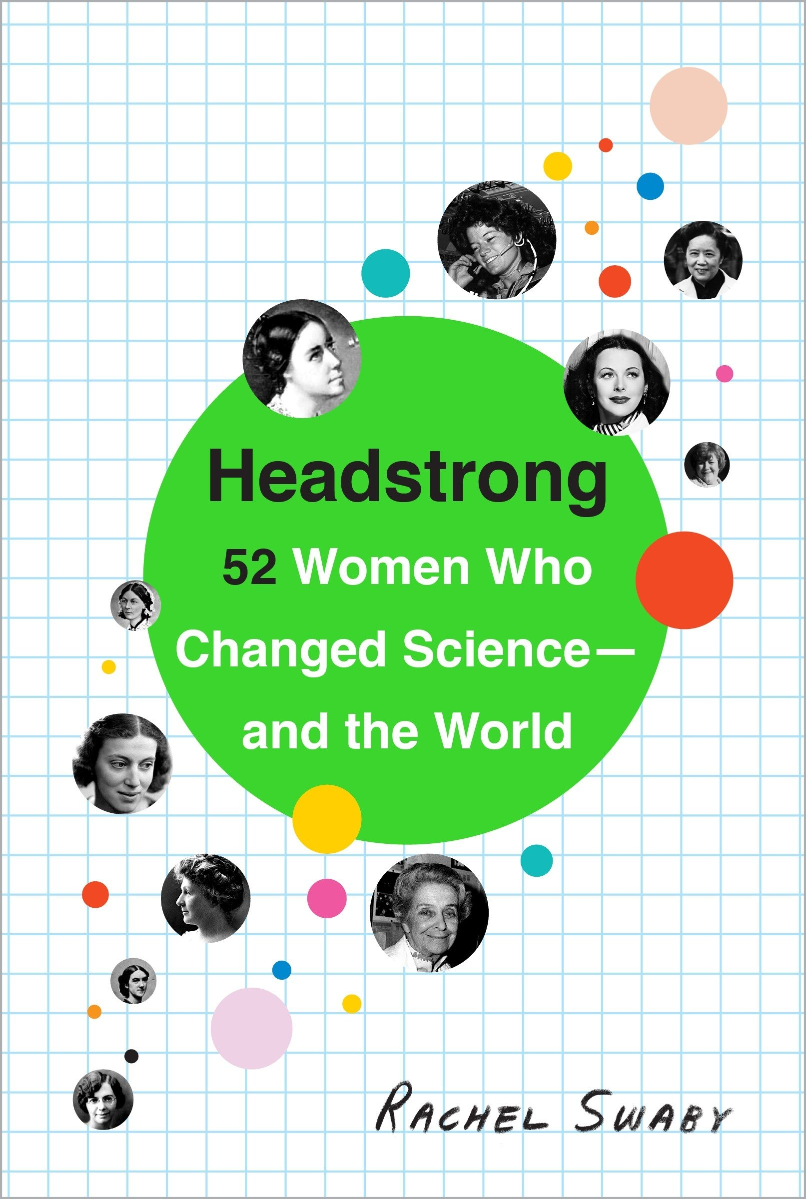 Headstrong : 52 women who changed science--and the world / Rachel                Swaby