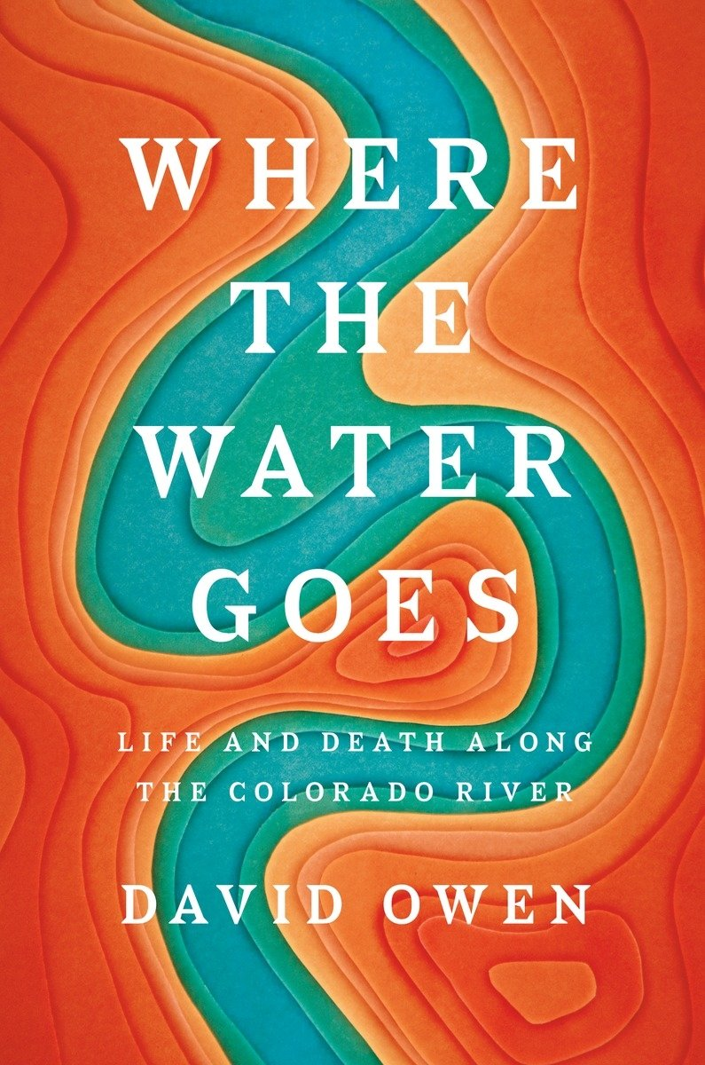 Where the water goes : life and death along the Colorado River /                David Owen.
