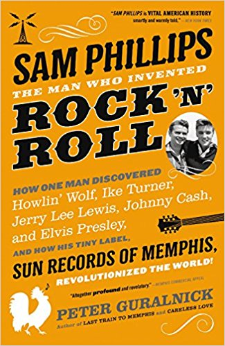 Sam Phillips : the man who invented rock 'n' roll