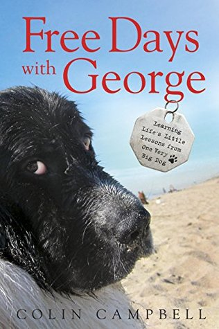 Free days with George : life's little lessons learned from one                very big dog / Colin Campbell.