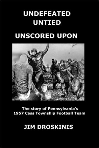 Undefeated, untied, unscored upon : the story of Pennsylvania's 1957 Cass Township football team