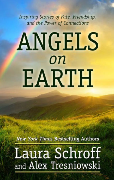 Angels on earth : inspiring stories of fate, friendship, and the  power of connections / by Laura Schroff and Alex Tresniowski