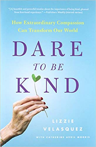 Dare to be kind : how extraordinary compassion can transform our  world / Lizzie Velasquez, with Catherine Avril Morris.