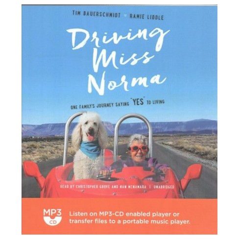 "Driving Miss Norma : one family's journey saying ""yes"" to  living / Tim Bauerschmidt, Ramie Liddle."