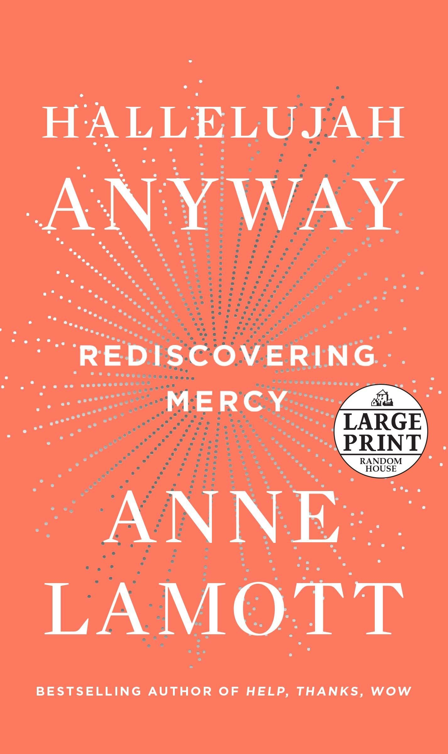 Hallelujah anyway : rediscovering mercy / Anne Lamott.