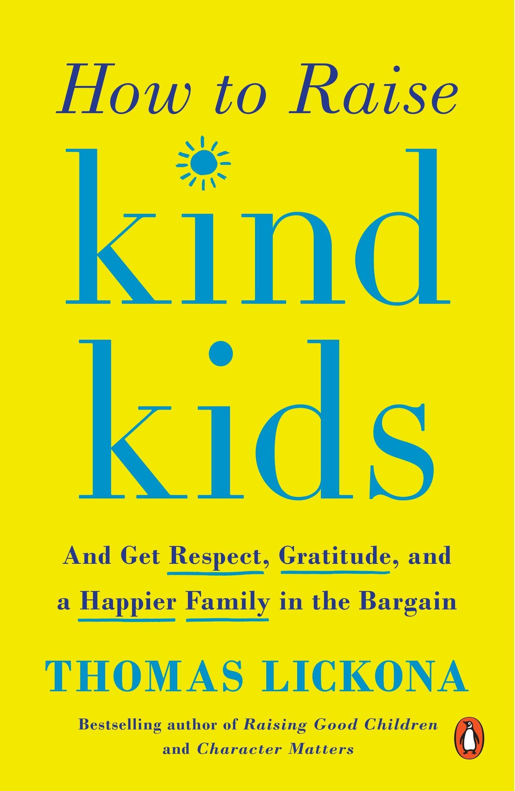 How to raise kind kids : and get respect, gratitude, and a  happier family in the bargain / Thomas Lickona.