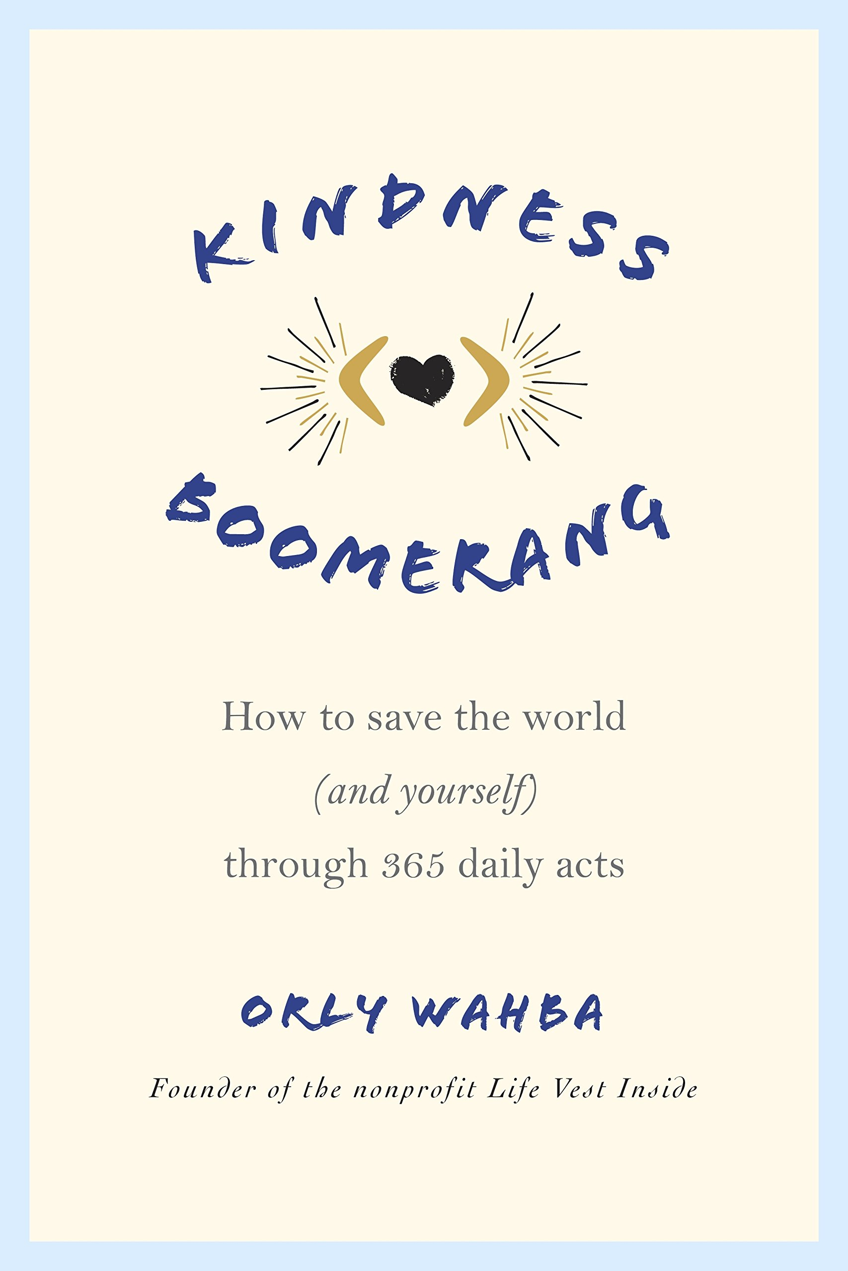 Kindness boomerang : how to save the world (and yourself) through