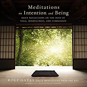 Meditations on intention and being : daily reflections on the  path of yoga, mindfulness, and compassion / Rolf Gates