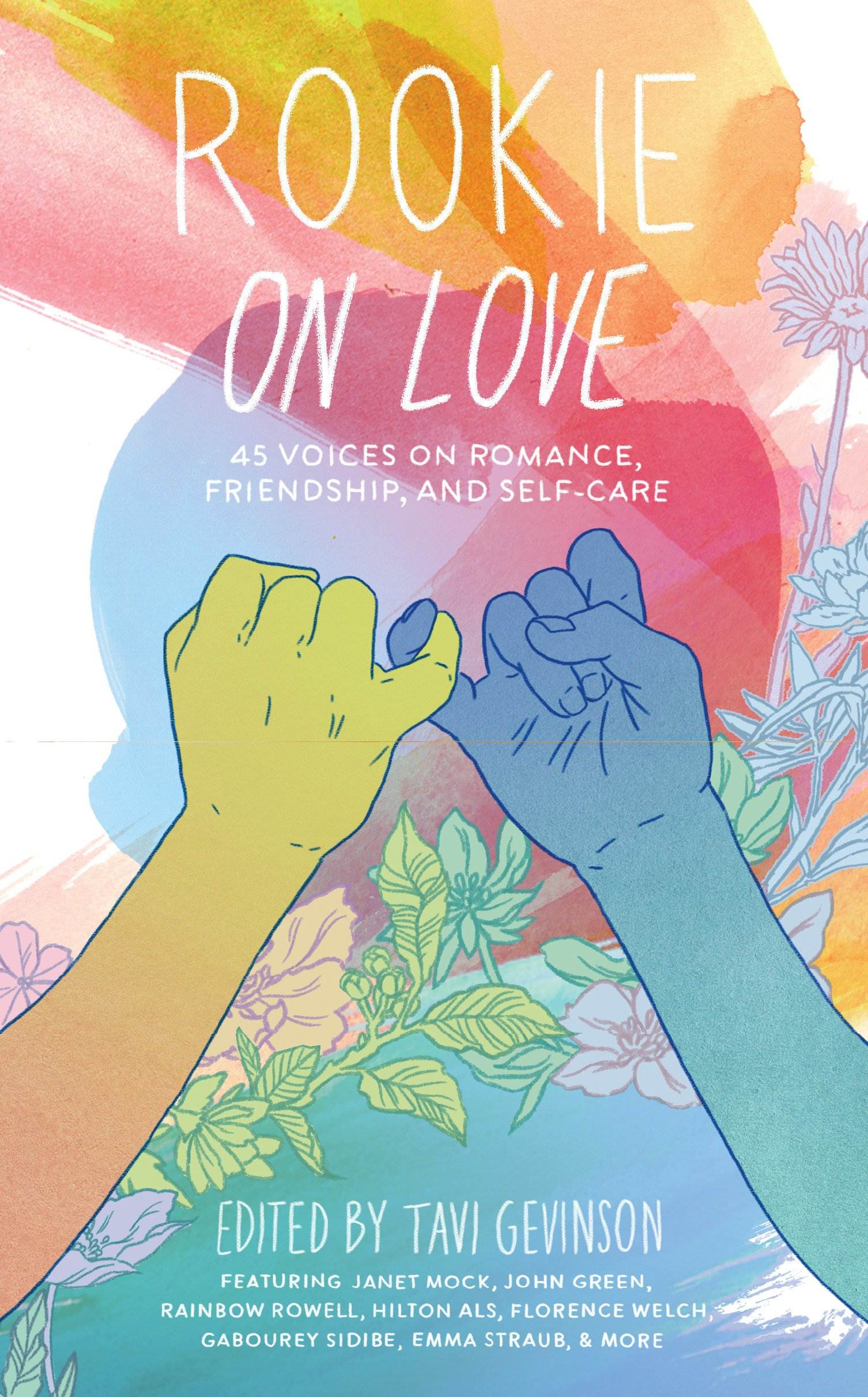 Rookie on love : 45 voices on romance, friendship, and self-care / edited by Tavi Gevinson