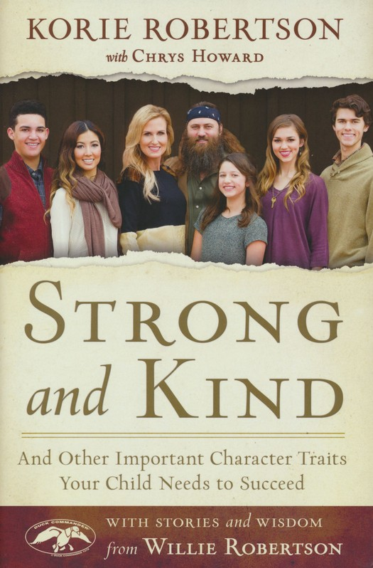 Strong and kind : and other important character traits your child  needs to succeed / Korie Robertson, with Chrys Howard ; with  stories and wisdom from Willie Robertson.