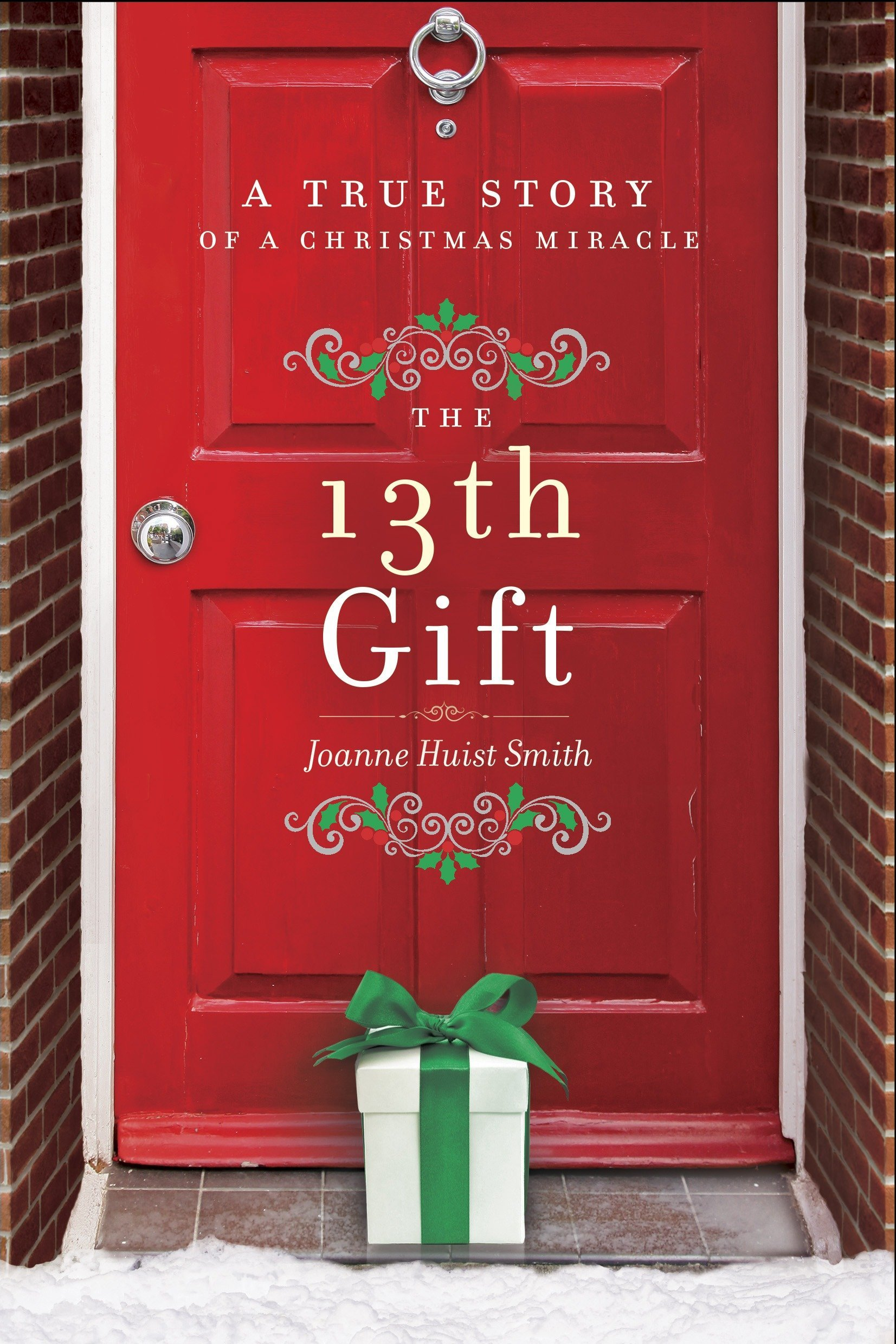 The 13th gift : a true story of a Christmas miracle / by Joanne  Huist Smith.