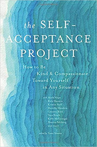 The self-acceptance project : how to be kind & compassionate  toward yourself in any situation / an anthology edited by Tami  Simon.