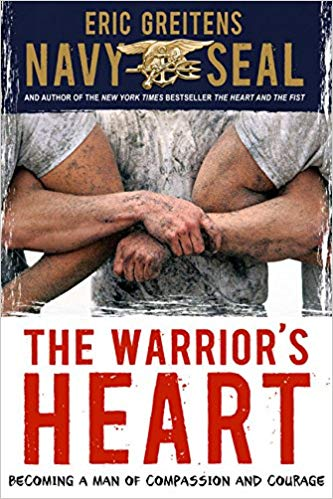 The warrior's heart : becoming a man of compassion and courage / Eric Greitens