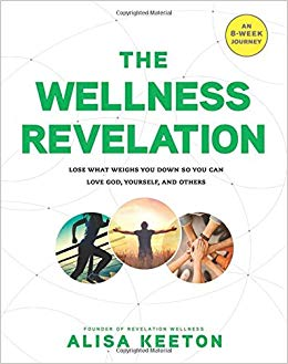 The wellness revelation : lose what weighs you down so you can  love God, yourself, and others / Alisa Keeton, founder of  Revelation Wellness.