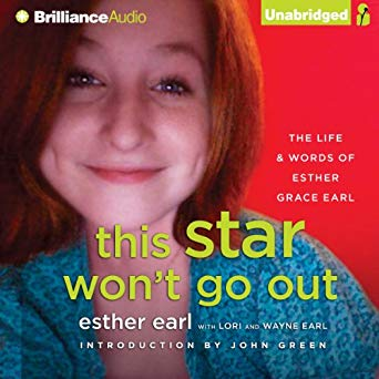 This star won't go out : the life and words of Esther Grace Earl / by Esther Earl with Lori and Wayne Earl ; introduction by John Green