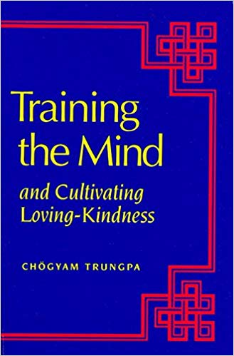 Training the mind & cultivating loving-kindness / Chögyam Trungpa  ; edited by Judith L. Lief ; foreword by Pema Chödrön.