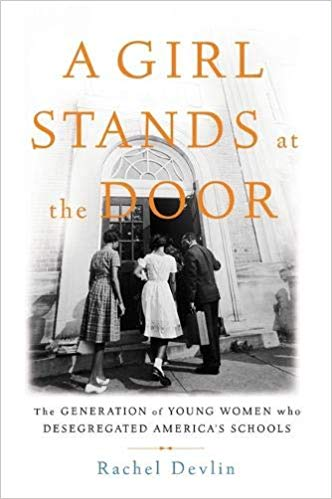 A girl stands at the door : the generation of young women who                 desegregated America's schools / Rachel Devlin.