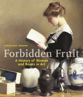 Forbidden fruit : a history of women and books in art /                 Christiane Inmann