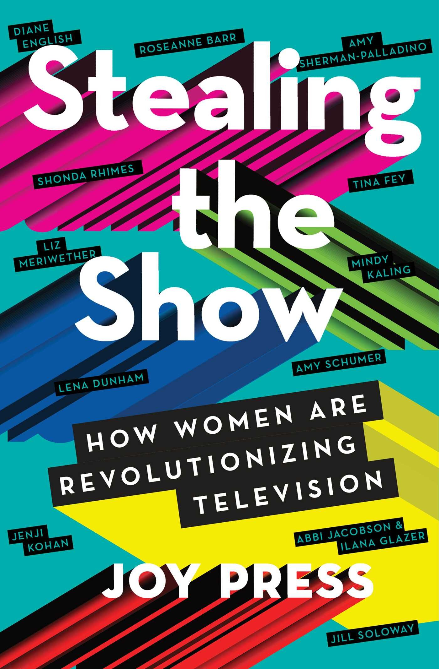 Stealing the show : how women are revolutionizing television /                 Joy Press.
