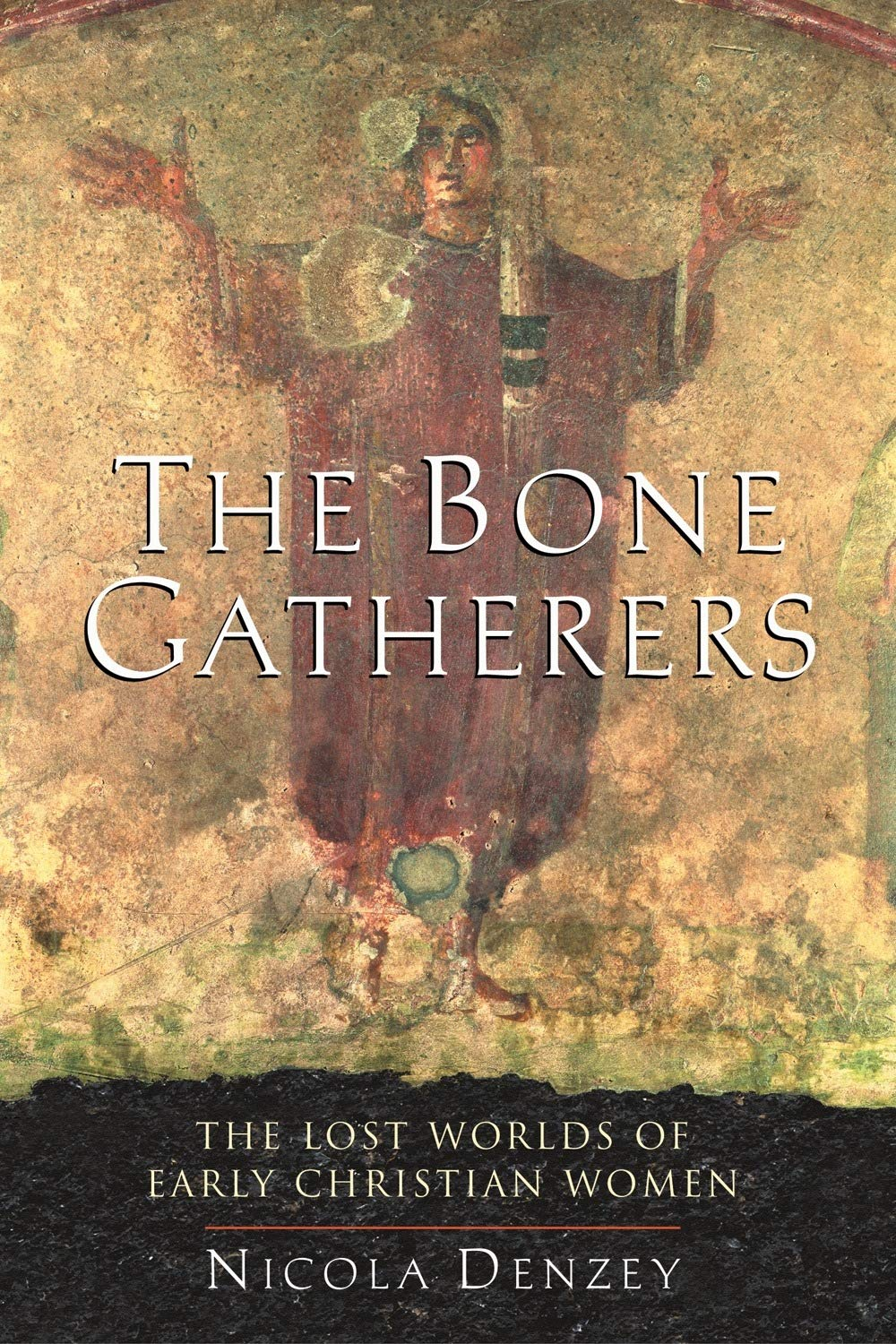 The bone gatherers : the lost worlds of early Christian women /                 Nicola Denzey.